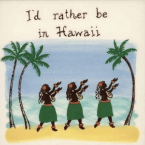 I'd Rather Be In Hawaii Hula DancersTile