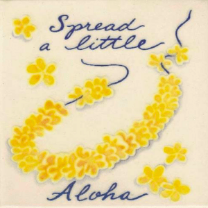 "Spread a Little Aloha 4"" Tile"